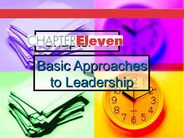 Chapter 11Chapter 11 Basic ApproachesBasic Approaches to Leadershipto Leadership