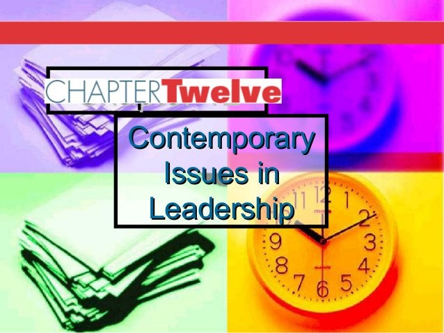 Chapter 12Chapter 12 ContemporaryContemporary Issues inIssues in LeadershipLeadership