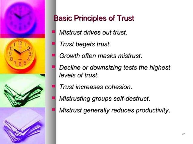 2727 Basic Principles of TrustBasic Principles of Trust  Mistrust drives out trustMistrust drives out trust..  Trust beg...