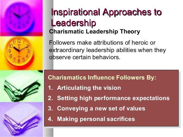 2929 Inspirational Approaches toInspirational Approaches to LeadershipLeadership Charismatics Influence Followers By: 1. A...