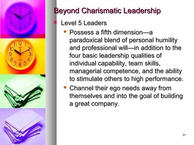 3131 Beyond Charismatic LeadershipBeyond Charismatic Leadership  Level 5 LeadersLevel 5 Leaders  Possess a fifth dimensi...