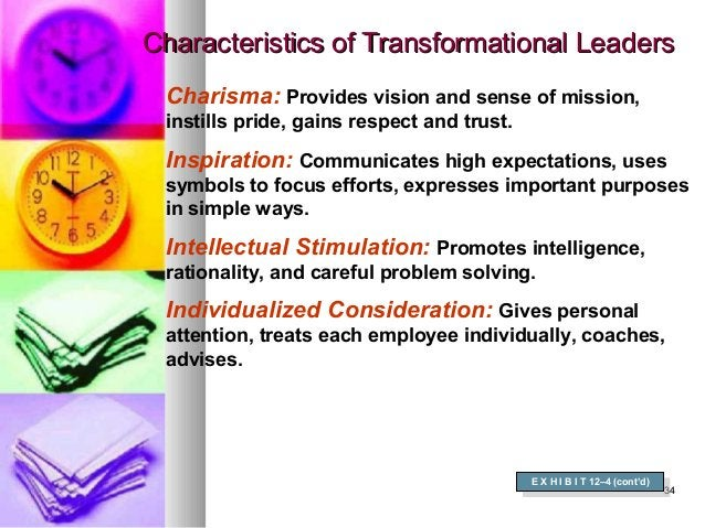 3434 Characteristics of Transformational LeadersCharacteristics of Transformational Leaders E X H I B I T 12–4 (cont'd) E ...