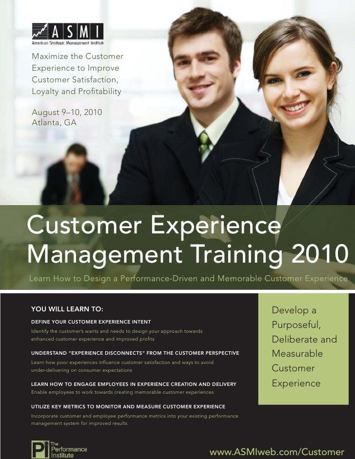 Maximize the Customer Experience to Improve Customer Satisfaction, Loyalty and Profitability  August 9–10, 2010 Atlanta, GA...