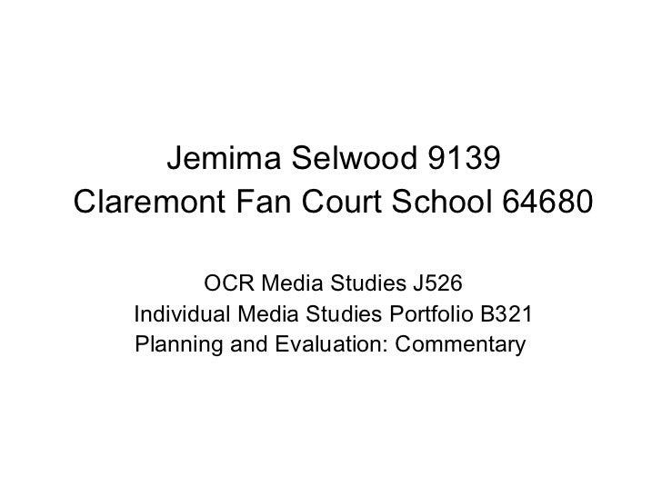 Jemima Selwood 9139 Claremont Fan Court School 64680 OCR Media Studies J526 Individual Media Studies Portfolio B321 Planni...