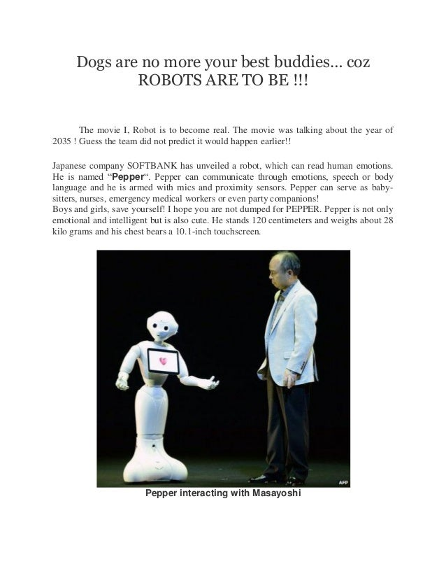 Dogs are no more your best buddies… coz ROBOTS ARE TO BE !!! The movie I, Robot is to become real. The movie was talking a...