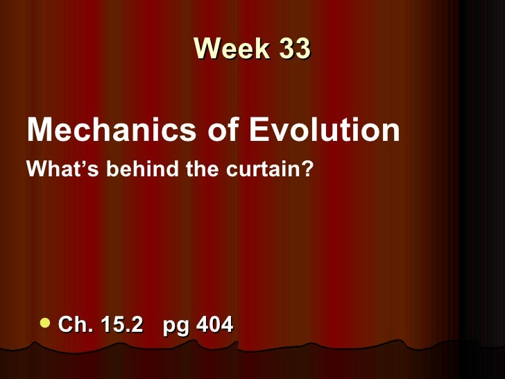 Week 33Mechanics of EvolutionWhat's behind the curtain?    Ch. 15.2 pg 404