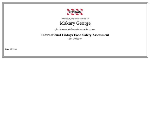 Thiscertificateisawardedto MakaryGeorge forthesuccessfulcompletionofthecourse InternationalFridaysFoodSafety...