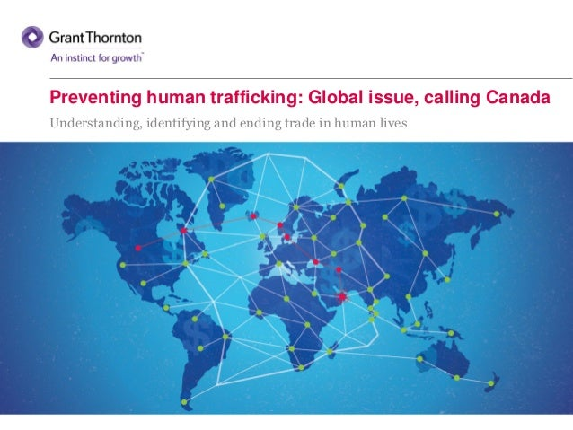 Preventing human trafficking: Global issue, calling Canada Understanding, identifying and ending trade in human lives