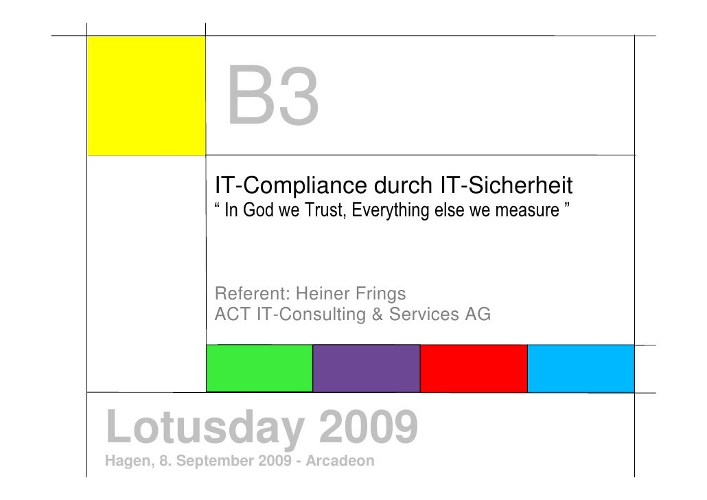 "B3               IT-Compliance durch IT-Sicherheit               "" In God we Trust, Everything else we measure ""          ..."