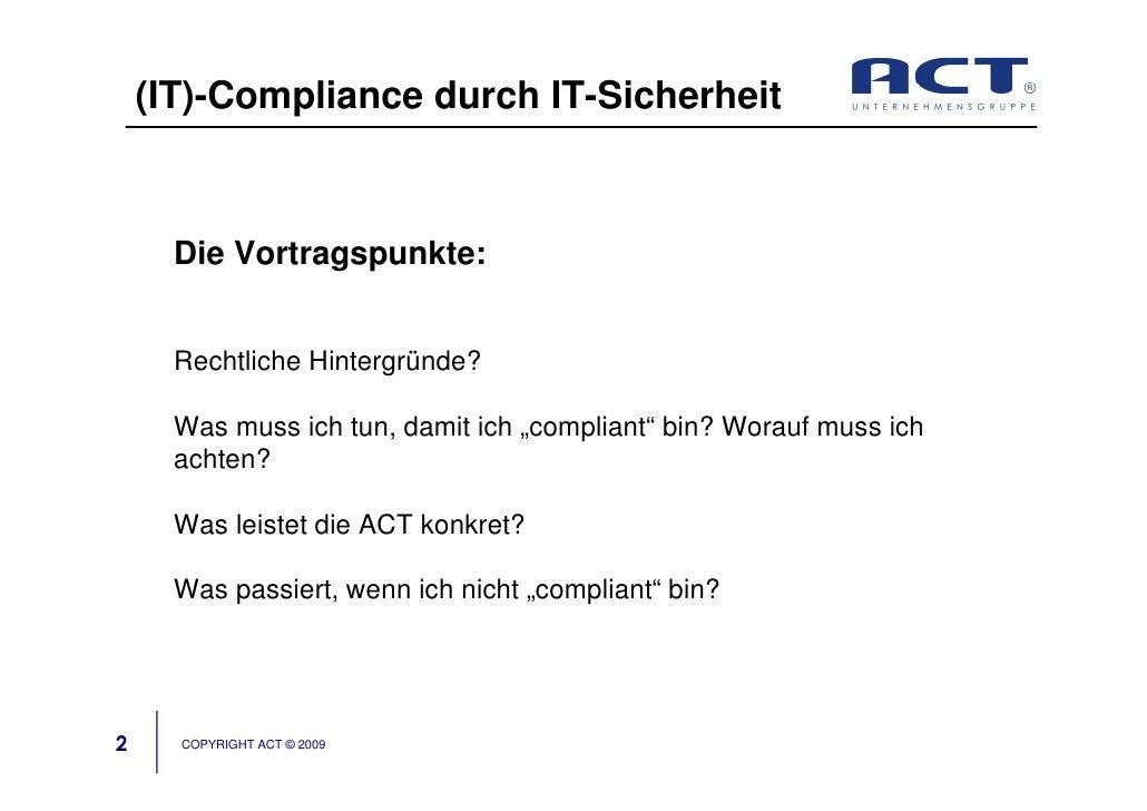 (IT)-Compliance durch IT-Sicherheit          Die Vortragspunkte:         Rechtliche Hintergründe?        Was muss ich tun,...