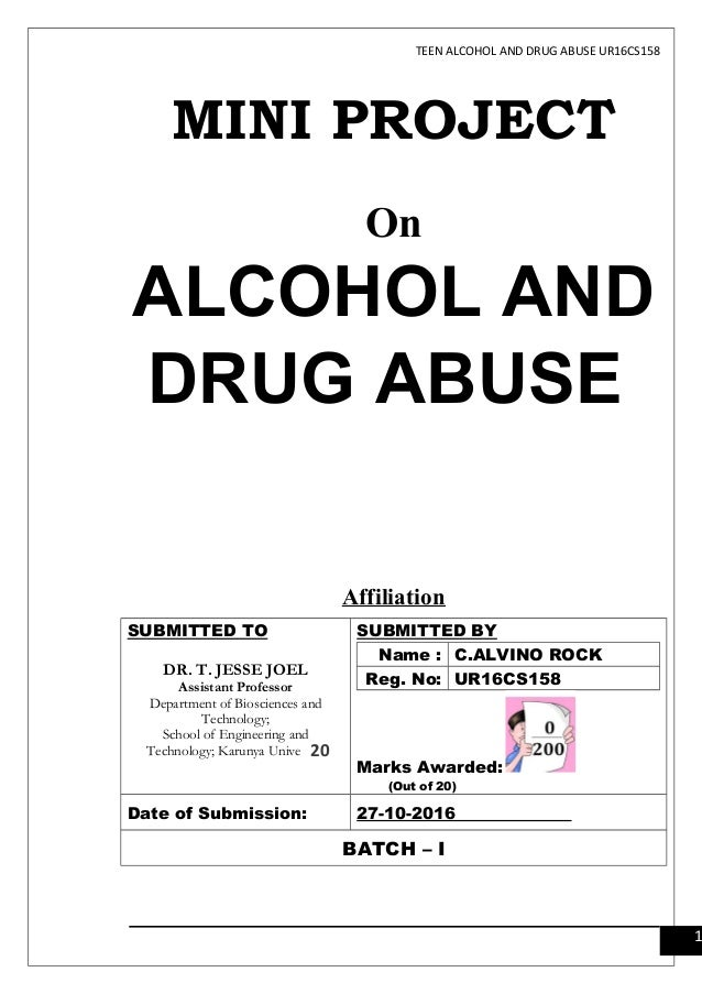 TEEN ALCOHOL AND DRUG ABUSE UR16CS158 MINI PROJECT On ALCOHOL AND DRUG ABUSE Affiliation SUBMITTED TO DR. T. JESSE JOEL As...