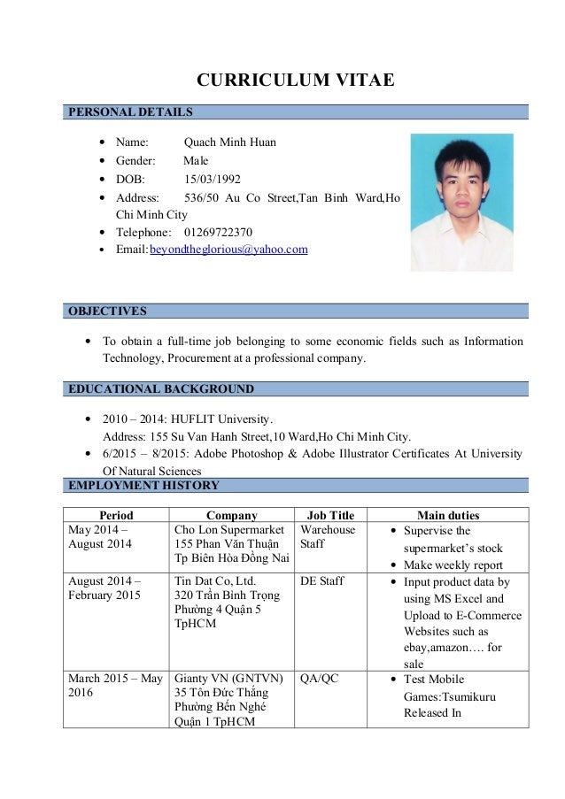 CURRICULUM VITAE PERSONAL DETAILS • Name: Quach Minh Huan • Gender: Male • DOB: 15/03/1992 • Address: 536/50 Au Co Street,...