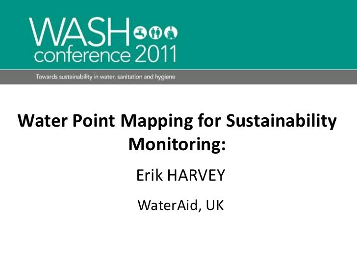 Water Point Mapping for Sustainability Monitoring: <br />Erik HARVEY<br />WaterAid, UK<br />