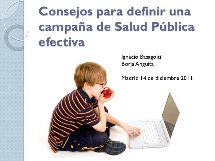 Consejos para definir unacampaña de Salud Públicaefectiva             Ignacio Basagoiti             Borja Anguita         ...