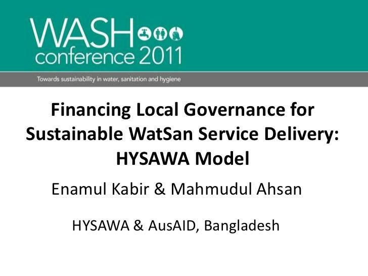 Financing Local Governance for Sustainable WatSan Service Delivery: HYSAWA Model <br />Enamul Kabir & Mahmudul Ahsan<br />...