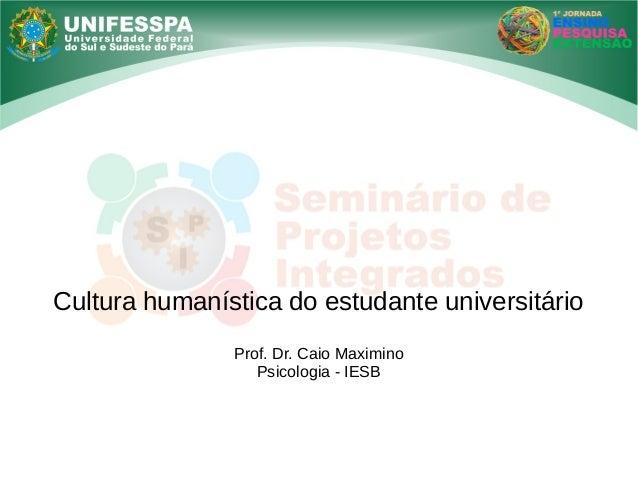 Cultura humanística do estudante universitário Prof. Dr. Caio Maximino Psicologia - IESB