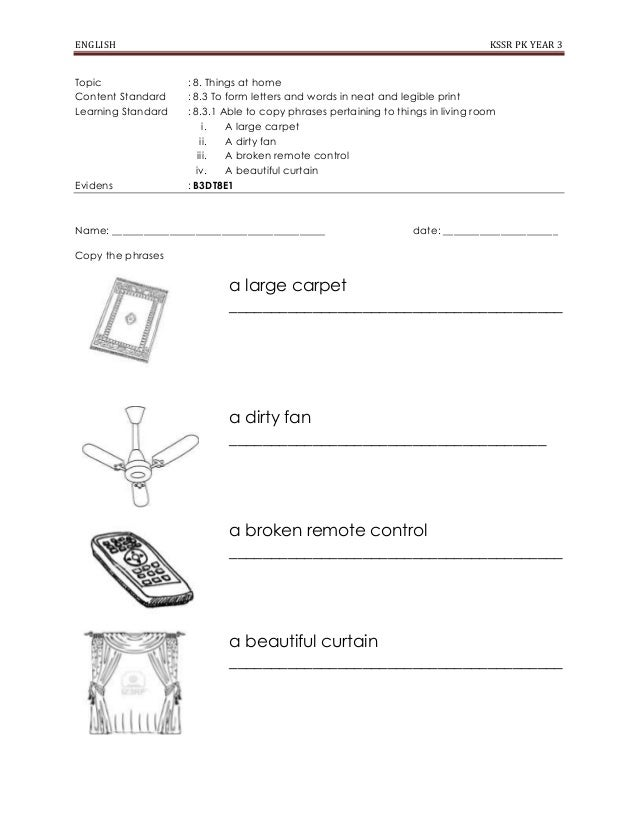 ENGLISH Topic Content Standard Learning Standard  Evidens  KSSR PK YEAR 3 : 8. Things at home : 8.3 To form letters and wo...