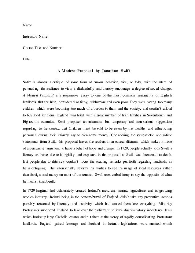 an analysis of the article a modest proposal by jonathan swift Transcript of satire on jonathan swift's a modest proposal in order to analyze how swift uses satire to achieve his goal, we must identify what his goal was how it achieves his purpose: to enlarge, increase, or represent something beyond normal bounds so that it becomes ridiculous that a man to.