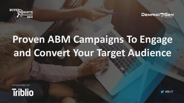 #Bii17 Proven	ABM	Campaigns	To	Engage	 and	Convert	Your	Target	Audience SPONSORED BY: