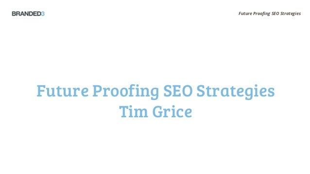 Future Proofing SEO StrategiesFuture Proofing SEO Strategies          Tim Grice