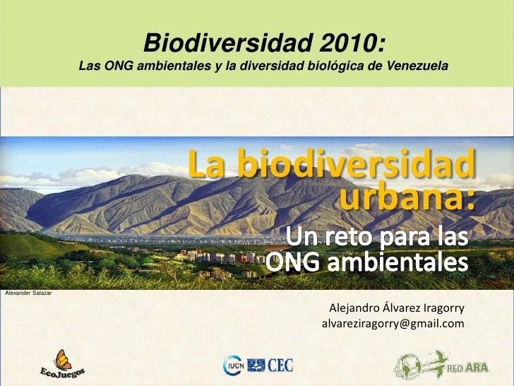 Biodiversidad 2010:                    Las ONG ambientales y la diversidad biológica de Venezuela                         ...