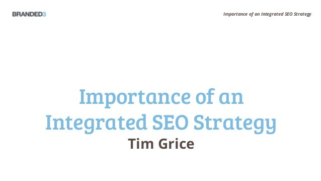 Importance of an Integrated SEO Strategy    Importance of anIntegrated SEO Strategy        Tim Grice