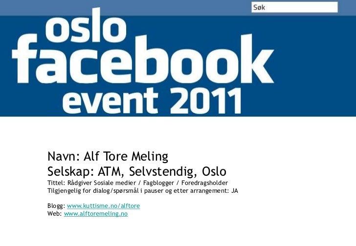 Navn: Alf Tore Meling<br />Selskap: ATM, Selvstendig, Oslo<br />Tittel: Rådgiver Sosiale medier / Fagblogger / Foredragsho...