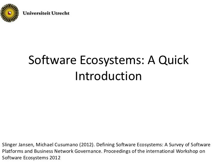 Software Ecosystems: A Quick                   IntroductionSlinger Jansen, Michael Cusumano (2012). Defining Software Ecos...