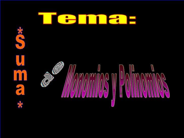 Tema: *Suma* Monomios y Polinomios de