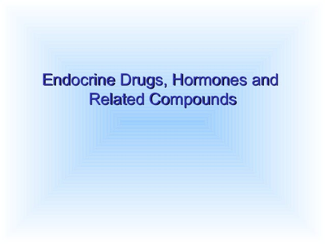 Endocrine Drugs, Hormones andEndocrine Drugs, Hormones and Related CompoundsRelated Compounds