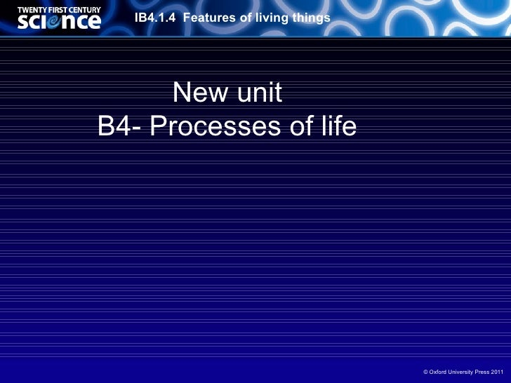 IB4.1.4 Features of living things     New unitB4- Processes of life                                       © Oxford Univers...