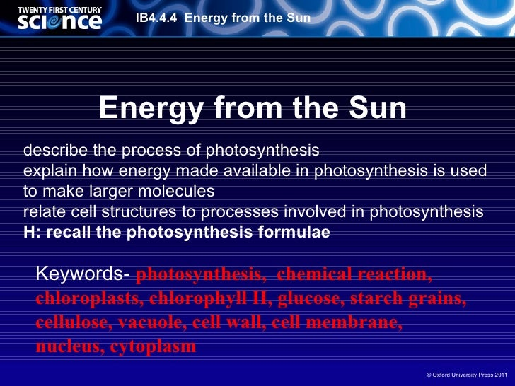 IB4.4.4 Energy from the Sun          Energy from the Sundescribe the process of photosynthesisexplain how energy made avai...