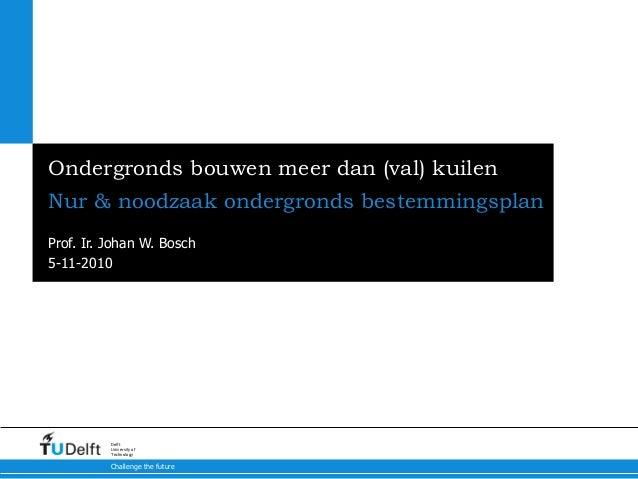5-11-2010 Challenge the future Delft University of Technology Ondergronds bouwen meer dan (val) kuilen Nur & noodzaak onde...