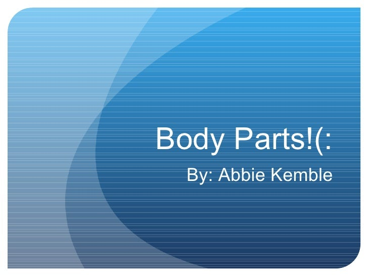 Body Parts!(: By: Abbie Kemble