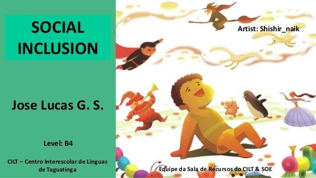 Equipe da Sala de Recursos do CILT & SOE Jose Lucas G. S. CILT – Centro Interescolar de Línguas de Taguatinga SOCIAL INCLU...