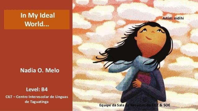 Nadia O. Melo Level: B4 CILT – Centro Interescolar de Línguas de Taguatinga Artist: nidihi Equipe da Sala de Recursos do C...