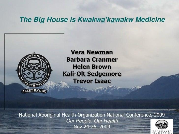The Big House is Kwakwa'kawakw Medicine                         Vera Newman                     Barbara Cranmer           ...