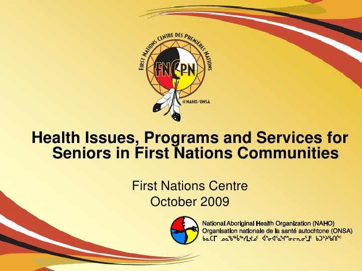 Health Issues, Programs and Services for   Seniors in First Nations Communities             First Nations Centre          ...