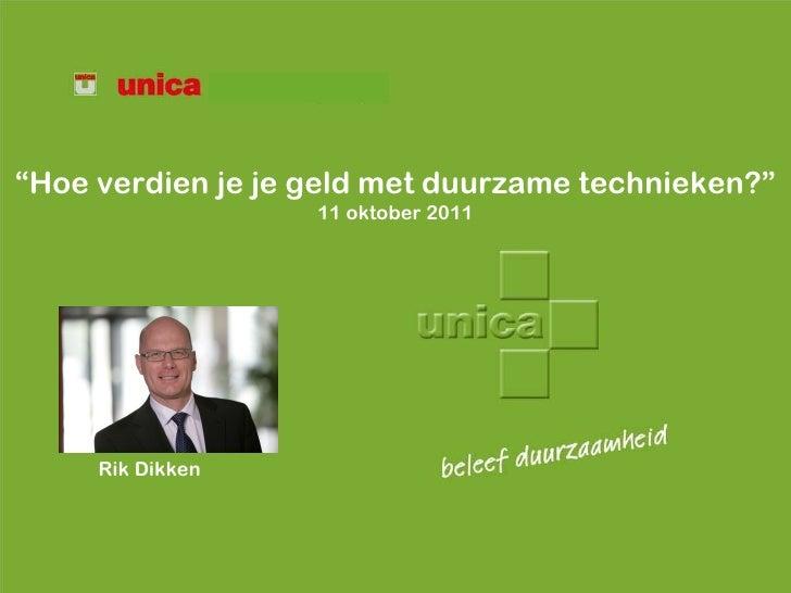 """Rik Dikken """" Hoe verdien je je geld met duurzame technieken?"""" 11 oktober 2011"""