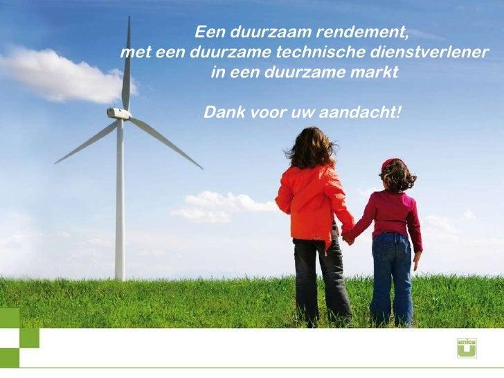 Een duurzaam rendement, met een duurzame technische dienstverlener in een duurzame markt Dank voor uw aandacht!