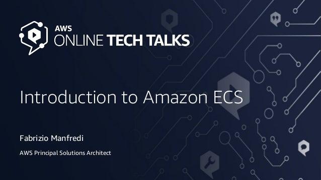 © 2020, Amazon Web Services, Inc. or its Affiliates. Introduction to Amazon ECS Fabrizio Manfredi AWS Principal Solutions ...