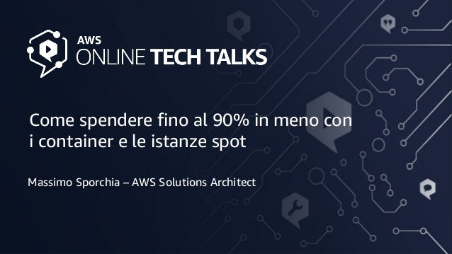 © 2020, Amazon Web Services, Inc. or its Affiliates. All rights reserved. Amazon Confidential Come spendere fino al 90% in...