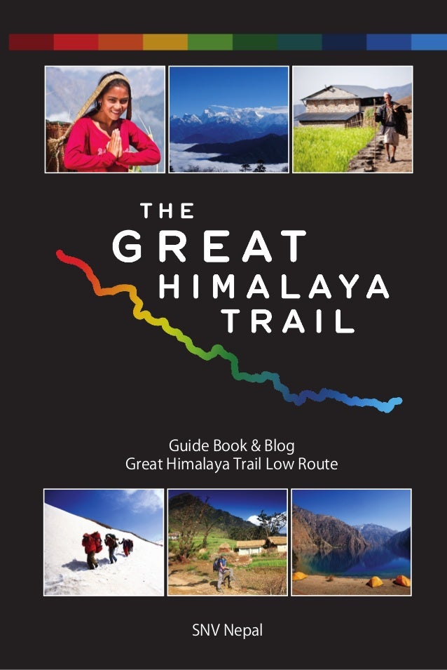 Guide Book & Blog Great Himalaya Trail Low Route SNV Nepal SNVNepal Printed on recycled paper www.thegreathimalayatrail.or...