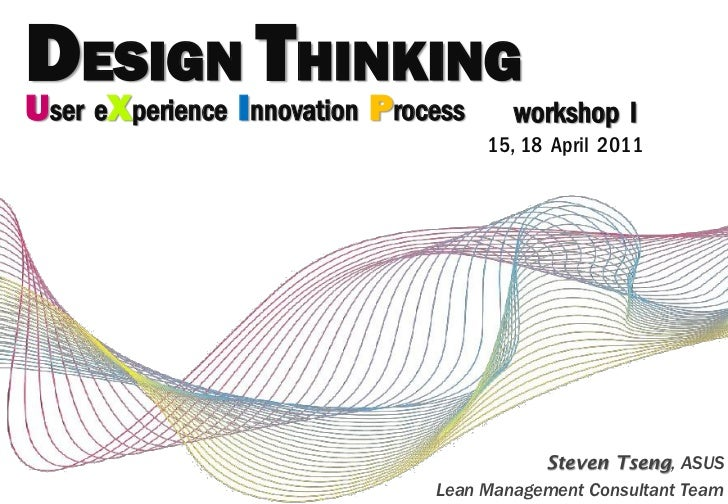 DESIGNI THINKINGU X        Pser e perience nnovation   rocess     workshop I                                    15, 18 Apr...
