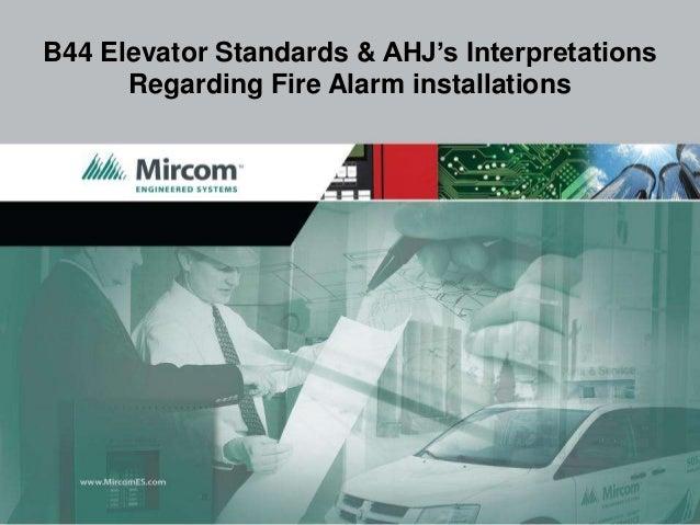 B44 Elevator Standards & AHJ's Interpretations      Regarding Fire Alarm installations