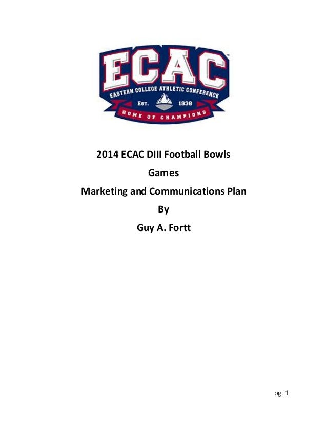 pg. 1 2014 ECAC DIII Football Bowls Games Marketing and Communications Plan By Guy A. Fortt