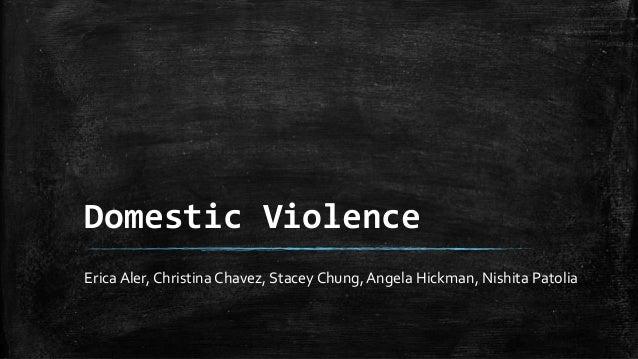 Domestic Violence Erica Aler, Christina Chavez, Stacey Chung, Angela Hickman, Nishita Patolia