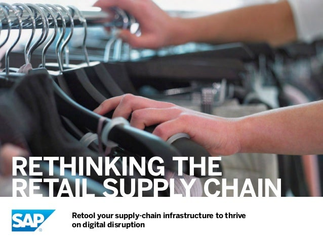 RETHINKING THE RETAIL SUPPLY CHAIN Retool your supply-chain infrastructure to thrive on digital disruption