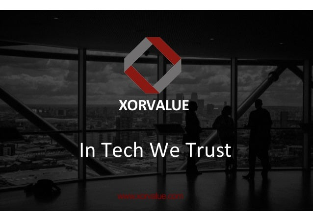 XORVALUE	    In	   Tech	   We	   Trust	    www.xorvalue.com