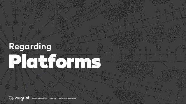 @augustpublic aug.co @clayparkerjones Regarding Platforms 1